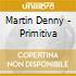 Martin Denny - Primitiva