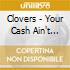 Clovers - Your Cash Ain't Nothing But..