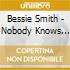 Bessie Smith - Nobody Knows You When You're..