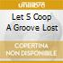 LET S COOP A GROOVE LOST