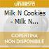 Milk N Cookies - Milk N Cookies