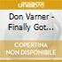 Don Varner - Finally Got Over
