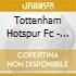 Tottenham Hotspur Fc - Glory Glory Tottenham Hotspur