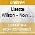 Lisette Wilson - Now That I'Ve Got
