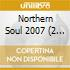 NORTHERN SOUL 2007  (2 CD)