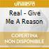 Real - Give Me A Reason