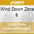 WIND DOWN ZONE 6