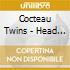 Cocteau Twins - Head Over Heels / Sunburst And Snowblind