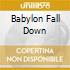 BABYLON FALL DOWN