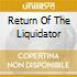RETURN OF THE LIQUIDATOR