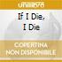 IF I DIE, I DIE