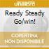 READY STEADY GO/WIN!