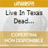 LIVE IN TEXAS DEAD...