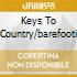 KEYS TO COUNTRY/BAREFOOTI