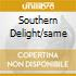 SOUTHERN DELIGHT/SAME