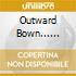 OUTWARD BOWN... PLUS!