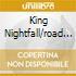 KING NIGHTFALL/ROAD SILK