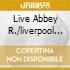 LIVE ABBEY R./LIVERPOOL E