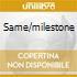 SAME/MILESTONE