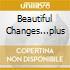 BEAUTIFUL CHANGES...PLUS