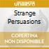 STRANGE PERSUASIONS