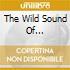 THE WILD SOUND OF...
