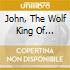 JOHN, THE WOLF KING OF...