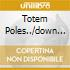 TOTEM POLES../DOWN IN...