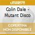 Colin Dale - Mutant Disco