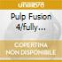PULP FUSION 4/FULLY LOADED