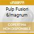 PULP FUSION 6/MAGNUM