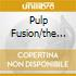 PULP FUSION/THE BEST OF