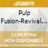 PULP FUSION:REVIVAL BOOGIE DOWN