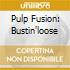 PULP FUSION: BUSTIN'LOOSE