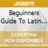 BEGUINNERS GUIDE TO LATIN LOUNGE