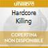 HARDCORE KILLING
