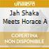JAH SHAKA MEETS HORACE A