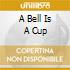 A BELL IS A CUP