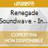 Renegade Soundwave - In Dub