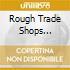 ROUGH TRADE SHOPS ELECTRONIC VOL.1
