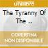 THE TYRANNY OF THE ..