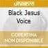 BLACK JESUS VOICE