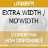 EXTRA WIDTH / MO'WIDTH