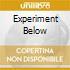 EXPERIMENT BELOW