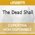 THE DEAD SHALL