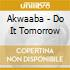 Akwaaba - Do It Tomorrow