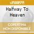 HALFWAY TO HEAVEN