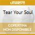 TEAR YOUR SOUL