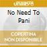 NO NEED TO PANI