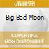 BIG BAD MOON